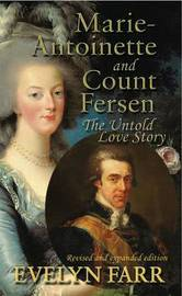 Marie-Antoinette and Count Fersen - The Untold Love Story by Evelyn Farr