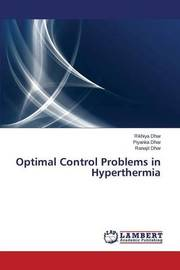 Optimal Control Problems in Hyperthermia by Dhar Rikhiya