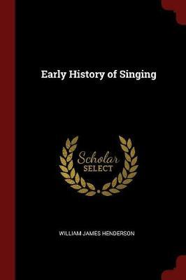 Early History of Singing by William James Henderson