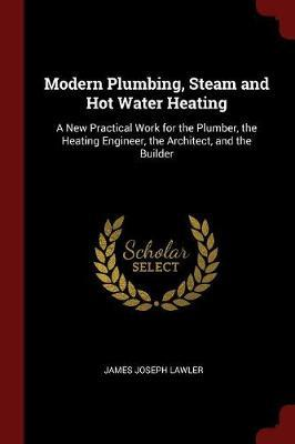 Modern Plumbing, Steam and Hot Water Heating by James Joseph Lawler image