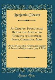 An Oration, Pronounced Before the Associated Citizens of Lechmere Point, Cambridge, Mass by Benjamin Gleason image