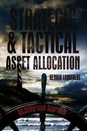 Strategic and Tactical Asset Allocation by Henrik Lumholdt