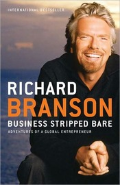 Business Stripped Bare: Adventures of a Global Entrepreneur by Richard Branson