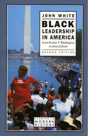 Black Leadership in America: From Booker T.Washington to Jesse Jackson by John White image