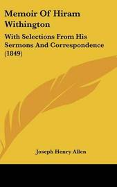 Memoir Of Hiram Withington: With Selections From His Sermons And Correspondence (1849) by Joseph Henry Allen image