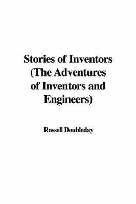 Stories of Inventors (the Adventures of Inventors and Engineers) by Russell Doubleday