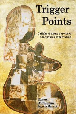 Trigger Points: Childhood Abuse Survivors Experiences of Parenting by Joyelle Brandt image