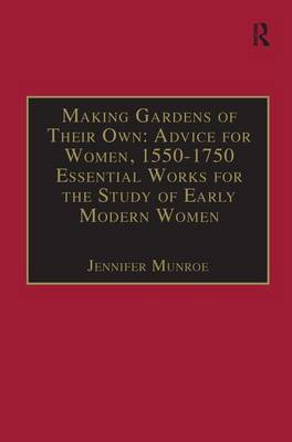 Making Gardens of Their Own: Advice for Women, 1550-1750 by Jennifer Munroe