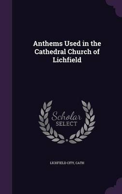 Anthems Used in the Cathedral Church of Lichfield image