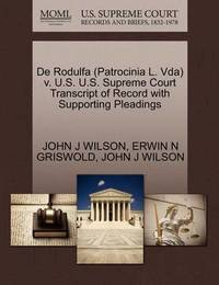 de Rodulfa (Patrocinia L. Vda) V. U.S. U.S. Supreme Court Transcript of Record with Supporting Pleadings by Erwin N. Griswold