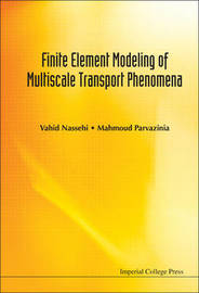 Finite Element Modeling Of Multiscale Transport Phenomena by Vahid Nassehi