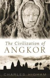 Civilization of Angkor by Charles Higham