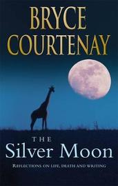 The Silver Moon by Bryce Courtenay