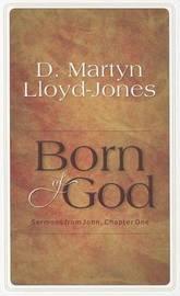 Born of God: Sermons from John: Chapter 1 by David Martyn Lloyd-Jones