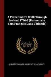 A Frenchman's Walk Through Ireland, 1796-7 (Promenade D'Un Francais Dans L'Irlande) by John Stevenson