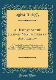 A History of the Illinois Manufacturers' Association by Alfred H. Kelly image