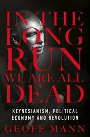 In the Long Run We Are All Dead by Geoff Mann