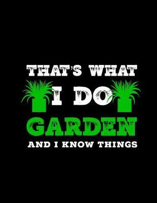 That's What I Do Garden And I Know Things by Garden Planner