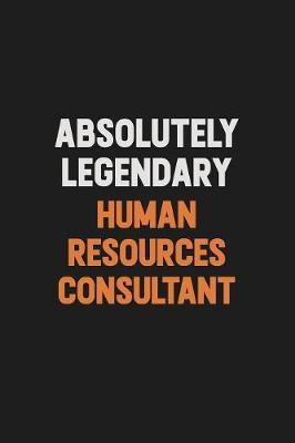 Absolutely Legendary Human Resources Consultant by Camila Cooper