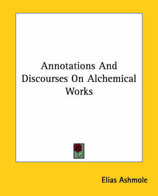 Annotations and Discourses on Alchemical Works by Elias Ashmole