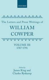 The Letters and Prose Writings: III: Letters 1787-1791 by William Cowper