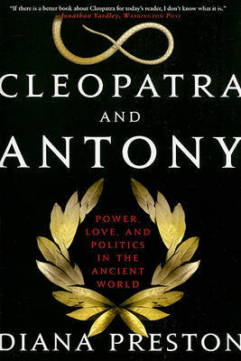 Cleopatra and Antony: Power, Love, and Politics in the Ancient World by Diana Preston image