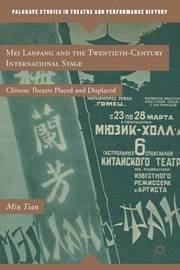 Mei Lanfang and the Twentieth-Century International Stage by Min Tian