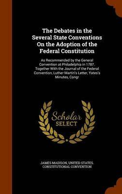 The Debates in the Several State Conventions on the Adoption of the Federal Constitution by James Madison image