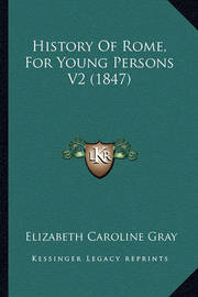 History of Rome, for Young Persons V2 (1847) by Elizabeth Caroline Gray