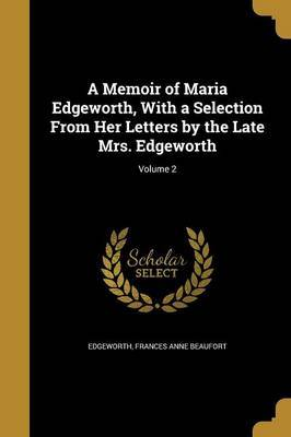 A Memoir of Maria Edgeworth, with a Selection from Her Letters by the Late Mrs. Edgeworth; Volume 2