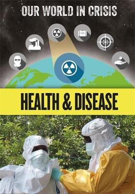 Our World in Crisis: Health and Disease by Izzi Howell image