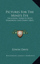 Pictures for the Mind's Eye: Including Subjects Both Humorous and Grave (1861) by Edwin Davis