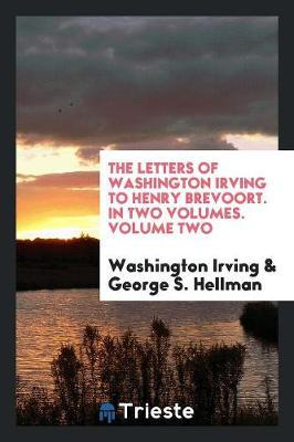 The Letters of Washington Irving to Henry Brevoort. in Two Volumes. Volume Two by Washington Irving image