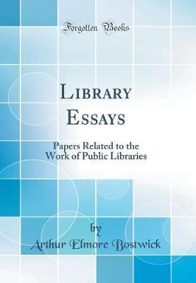 Library Essays by Arthur Elmore Bostwick