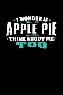 I Wonder If Apple Pie Think About Me Too by Crab Legs