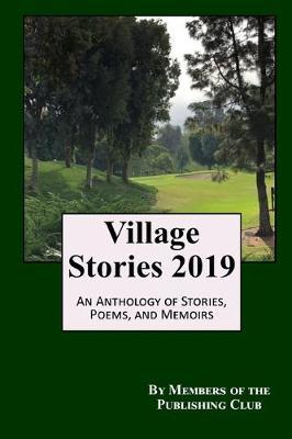 Village Stories 2019 by Members of the Publishing Club