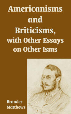 Americanisms and Briticisms, with Other Essays on Other Isms by Brander Matthews image
