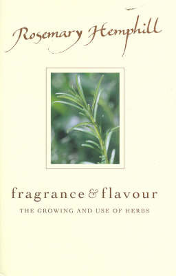 Fragrance and Flavour: The Growing and Use of Herbs by Rosemary Hemphill