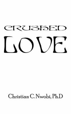 Crushed Love by Christian C. Nwobi Ph.D.