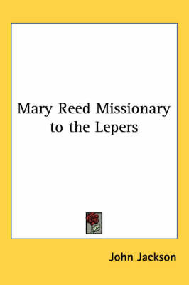 Mary Reed Missionary to the Lepers by John Jackson