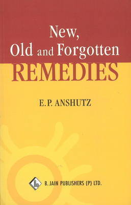 New, Old & Forgotten Remedies by Edward Pollock Anshutz