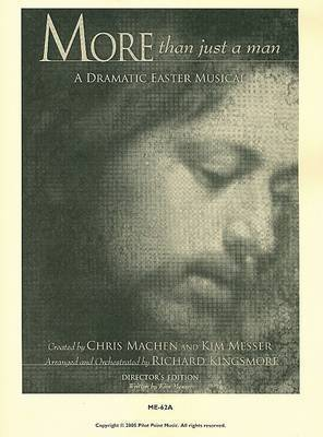 More Than Just a Man: A Dramatic Easter Musical by Kim Messer