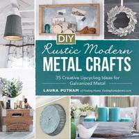DIY Rustic Modern Metal Crafts by Laura Putnam