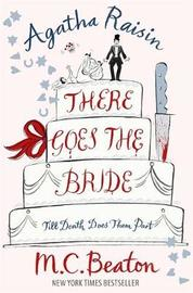 Agatha Raisin: There Goes The Bride by M.C. Beaton