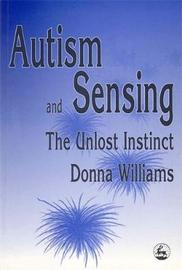 Autism and Sensing by Donna Williams