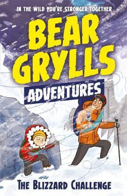 A Bear Grylls Adventure 1: The Blizzard Challenge by Bear Grylls