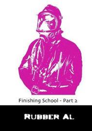 Finishing School - Part 2 by Rubber Al