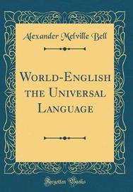 World-English the Universal Language (Classic Reprint) by Alexander Melville Bell image