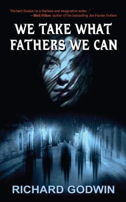 We Take What Fathers We Can by Richard Godwin image