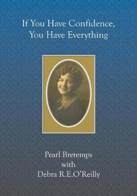 If You Have Confidence, You Have Everything by Debra R E O'Reilly